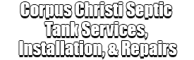 Corpus Christi Septic Tank Services, Installation, & Repairs Logo-We offer Septic Service & Repairs, Septic Tank Installations, Septic Tank Cleaning, Commercial, Septic System, Drain Cleaning, Line Snaking, Portable Toilet, Grease Trap Pumping & Cleaning, Septic Tank Pumping, Sewage Pump, Sewer Line Repair, Septic Tank Replacement, Septic Maintenance, Sewer Line Replacement, Porta Potty Rentals